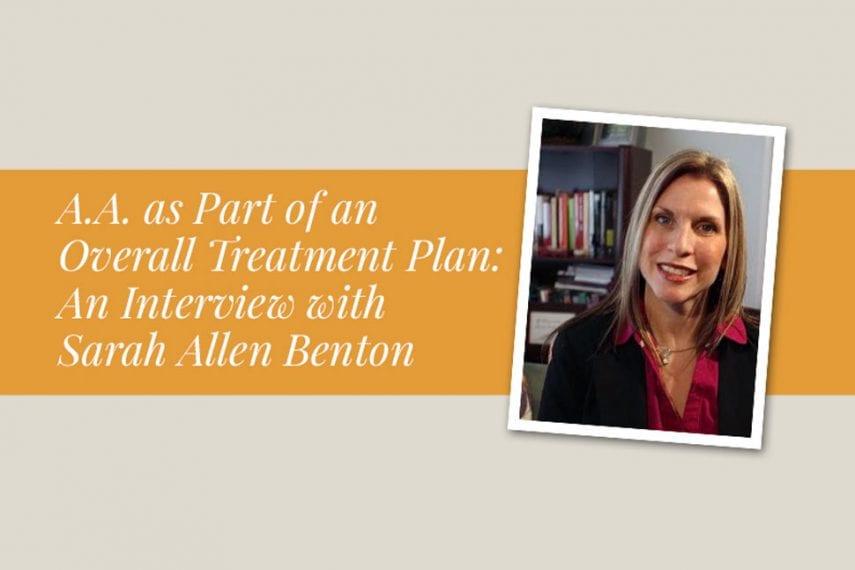 A.A. as Part of an Overall Treatment Plan: An Interview with Sarah Allen Benton