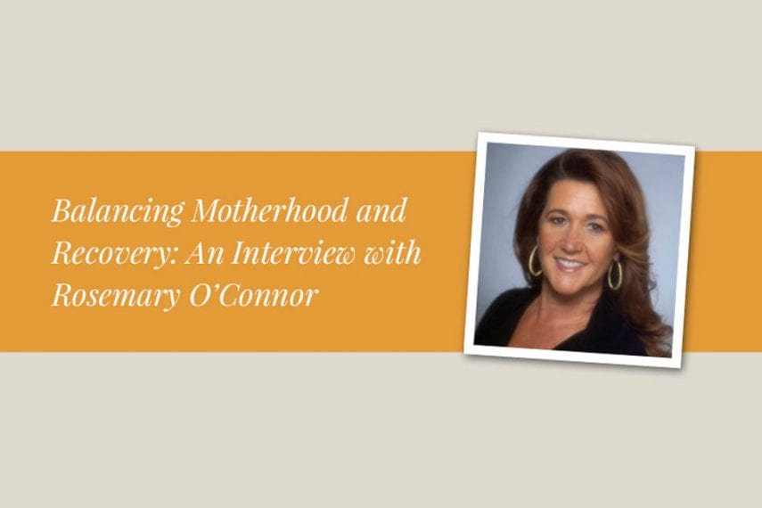 Balancing Motherhood and Recovery: An Interview with Rosemary O'Connor