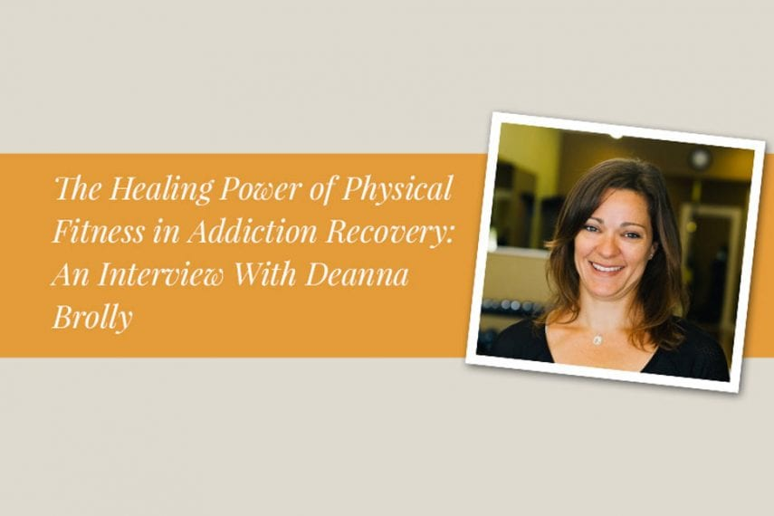 The Healing Power of Physical Fitness in Addiction Recovery: An Interview With Deanna Brolly