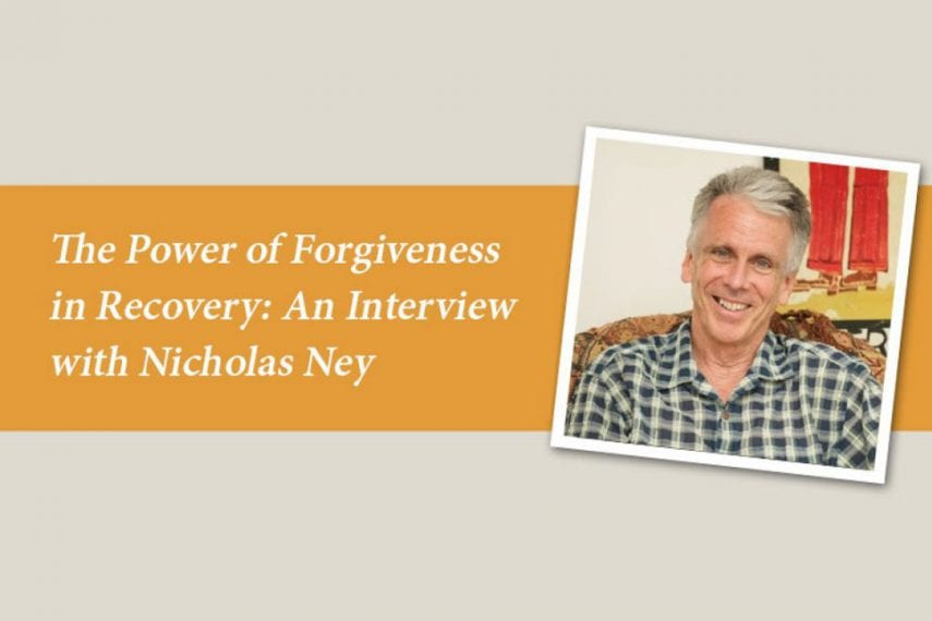 The Power of Forgiveness in Recovery: An Interview with Nicholas Ney